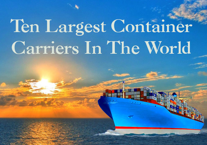 10 Largest Container Carriers in the World